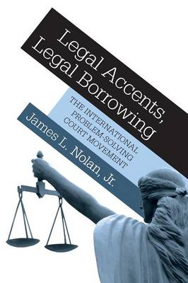 Legal Accents, Legal Borrowing: The International Problem-Solving Court Movement (Paperback)