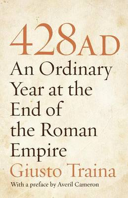428 AD: An Ordinary Year at the End of the Roman Empire (Paperback)