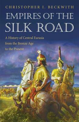 Empires of the Silk Road: A History of Central Eurasia from the Bronze Age to the Present (Paperback)