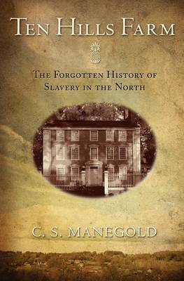Ten Hills Farm: The Forgotten History of Slavery in the North (Paperback)