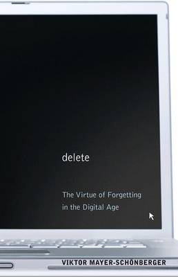 Delete: The Virtue of Forgetting in the Digital Age (Paperback)
