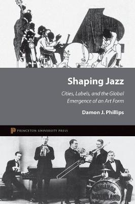 Shaping Jazz: Cities, Labels, and the Global Emergence of an Art Form (Hardback)