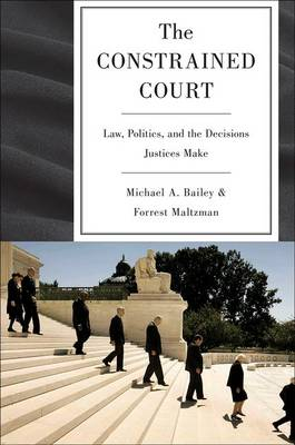 The Constrained Court: Law, Politics, and the Decisions Justices Make (Hardback)