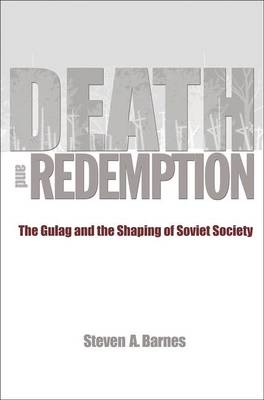 Death and Redemption: The Gulag and the Shaping of Soviet Society (Hardback)