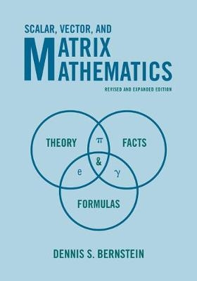 Scalar, Vector, and Matrix Mathematics: Theory, Facts, and Formulas - Revised and Expanded Edition (Hardback)