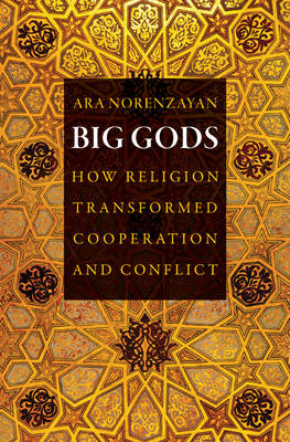 Big Gods: How Religion Transformed Cooperation and Conflict (Hardback)