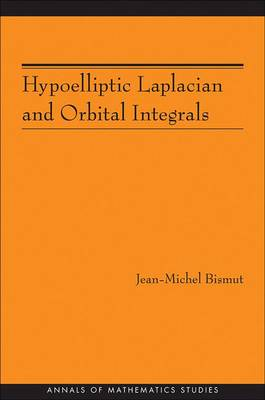 Hypoelliptic Laplacian and Orbital Integrals - Annals of Mathematics Studies 177 (Hardback)