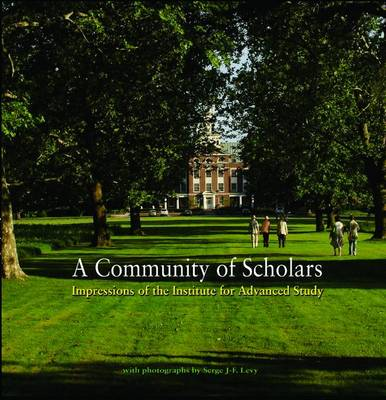 A Community of Scholars: Impressions of the Institute for Advanced Study (Hardback)