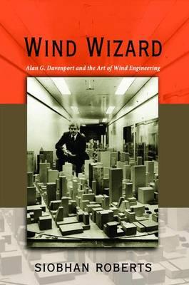 Wind Wizard: Alan G. Davenport and the Art of Wind Engineering (Hardback)