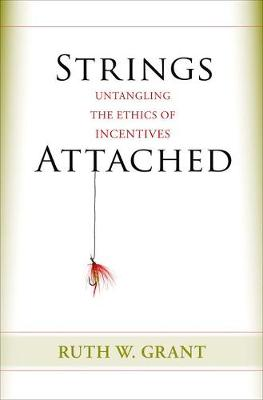 Strings Attached: Untangling the Ethics of Incentives (Hardback)