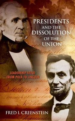 Presidents and the Dissolution of the Union: Leadership Style from Polk to Lincoln (Hardback)