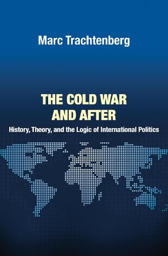 The Cold War and After: History, Theory, and the Logic of International Politics - Princeton Studies in International History and Politics 138 (Paperback)