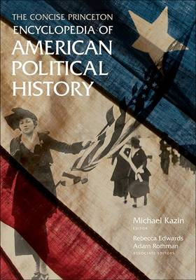 The Concise Princeton Encyclopedia of American Political History (Paperback)