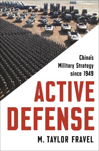 Active Defense: China's Military Strategy since 1949 - Princeton Studies in International History and Politics 2 (Hardback)