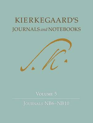 Kierkegaard's Journals and Notebooks, Volume 5: Journals NB6-NB10 - Kierkegaard's Journals and Notebooks (Hardback)