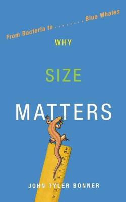 Why Size Matters: From Bacteria to Blue Whales (Paperback)