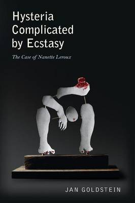 Hysteria Complicated by Ecstasy: The Case of Nanette Leroux (Paperback)