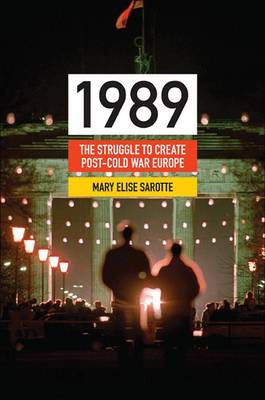 1989: The Struggle to Create Post-Cold War Europe - Princeton Studies in International History and Politics (Paperback)