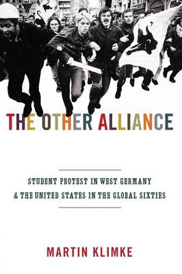 The Other Alliance: Student Protest in West Germany and the United States in the Global Sixties - America in the World (Paperback)