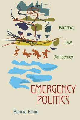 Emergency Politics: Paradox, Law, Democracy (Paperback)