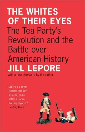 The Whites of Their Eyes: The Tea Party's Revolution and the Battle over American History - The Public Square (Paperback)