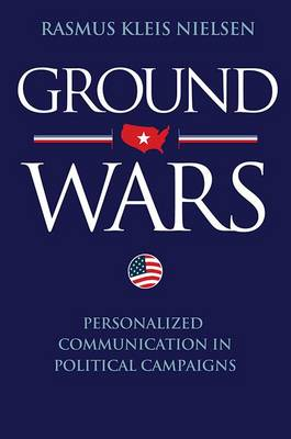 Ground Wars: Personalized Communication in Political Campaigns (Hardback)