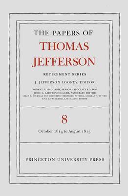 The Papers of Thomas Jefferson, Retirement Series, Volume 8: 1 October 1814 to 31 August 1815 - Papers of Thomas Jefferson, Retirement Series (Hardback)
