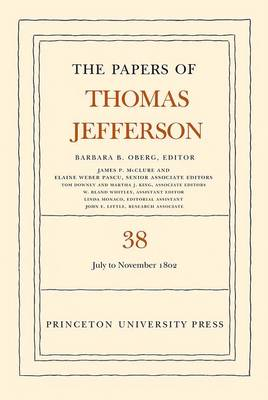 The Papers of Thomas Jefferson, Volume 38: 1 July to 12 November 1802 - Papers of Thomas Jefferson (Hardback)