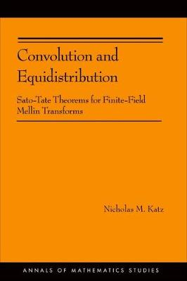 Convolution and Equidistribution: Sato-Tate Theorems for Finite-Field Mellin Transforms (AM-180) - Annals of Mathematics Studies (Hardback)