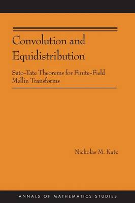 Convolution and Equidistribution: Sato-Tate Theorems for Finite-Field Mellin Transforms (AM-180) - Annals of Mathematics Studies (Paperback)
