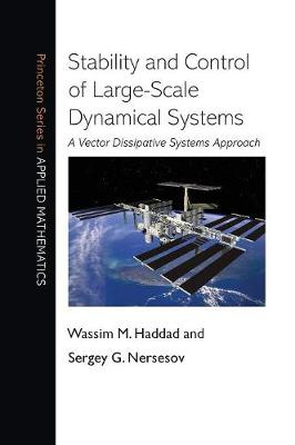 Stability and Control of Large-Scale Dynamical Systems: A Vector Dissipative Systems Approach - Princeton Series in Applied Mathematics 41 (Hardback)