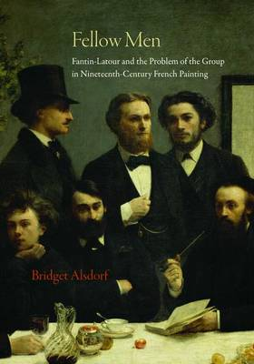 Fellow Men: Fantin-Latour and the Problem of the Group in Nineteenth-Century French Painting (Hardback)