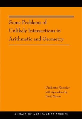 Some Problems of Unlikely Intersections in Arithmetic and Geometry (AM-181) - Annals of Mathematics Studies 205 (Hardback)
