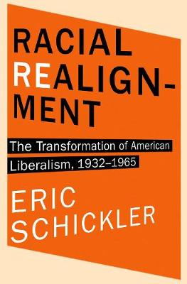Racial Realignment: The Transformation of American Liberalism, 1932-1965 - Princeton Studies in American Politics: Historical, International, and Comparative Perspectives 153 (Hardback)