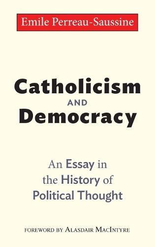 Catholicism and Democracy: An Essay in the History of Political Thought (Hardback)