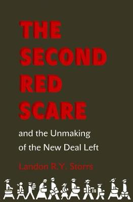 The Second Red Scare and the Unmaking of the New Deal Left - Politics and Society in Modern America 88 (Hardback)