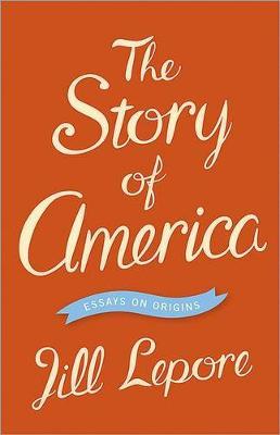The Story of America: Essays on Origins (Hardback)