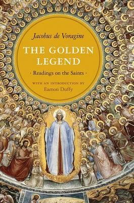 The Golden Legend: Readings on the Saints (Paperback)