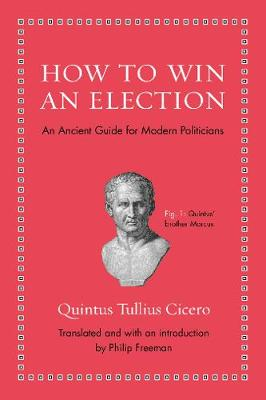 How to Win an Election: An Ancient Guide for Modern Politicians - Ancient Wisdom for Modern Readers (Hardback)