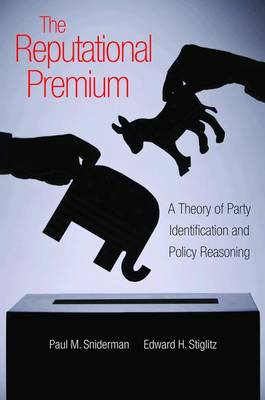 The Reputational Premium: A Theory of Party Identification and Policy Reasoning (Paperback)