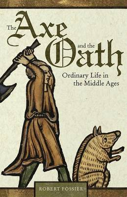 The Axe and the Oath: Ordinary Life in the Middle Ages (Paperback)
