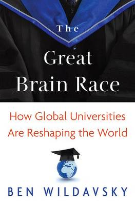 The Great Brain Race: How Global Universities Are Reshaping the World - The William G. Bowen Series (Paperback)