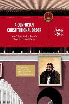 A Confucian Constitutional Order: How China's Ancient Past Can Shape Its Political Future - The Princeton-China Series (Hardback)