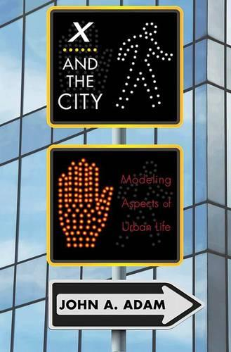 X and the City: Modeling Aspects of Urban Life (Hardback)