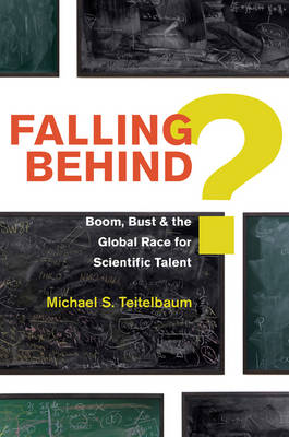 Falling Behind?: Boom, Bust, and the Global Race for Scientific Talent (Hardback)