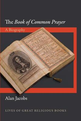 The Book of Common Prayer: A Biography - Lives of Great Religious Books 2 (Hardback)
