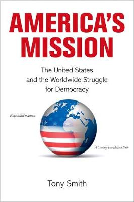 America's Mission: The United States and the Worldwide Struggle for Democracy - Expanded Edition - Princeton Studies in International History and Politics 139 (Paperback)