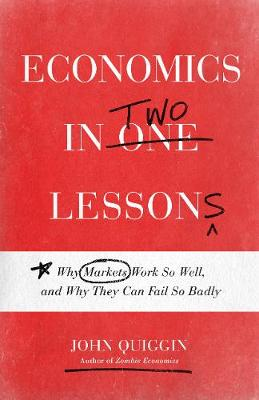 Economics in Two Lessons: Why Markets Work So Well, and Why They Can Fail So Badly (Hardback)