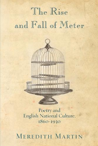 The Rise and Fall of Meter: Poetry and English National Culture, 1860--1930 (Paperback)