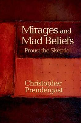 Mirages and Mad Beliefs: Proust the Skeptic (Hardback)